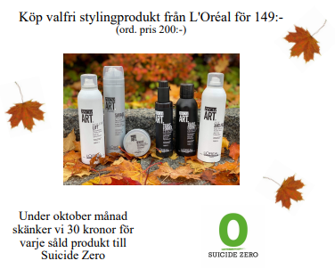 Köp valfri stylingprodukt från L'Oréal för 149:- (ord. pris 200:-)  Under oktober månad skänker vi 30 kronor för varje såld produkt till Suicide Zero